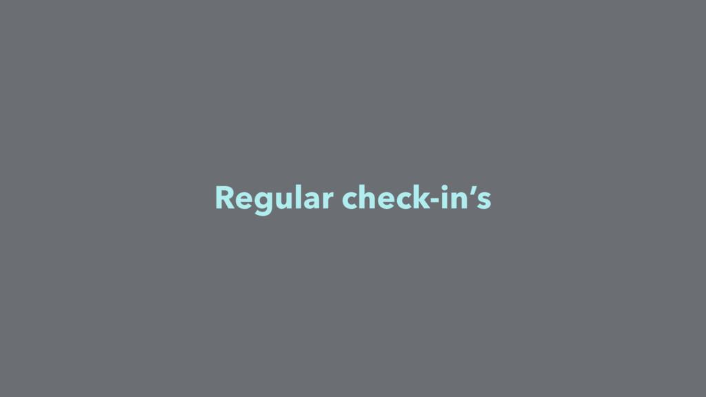 Regular check-in's
