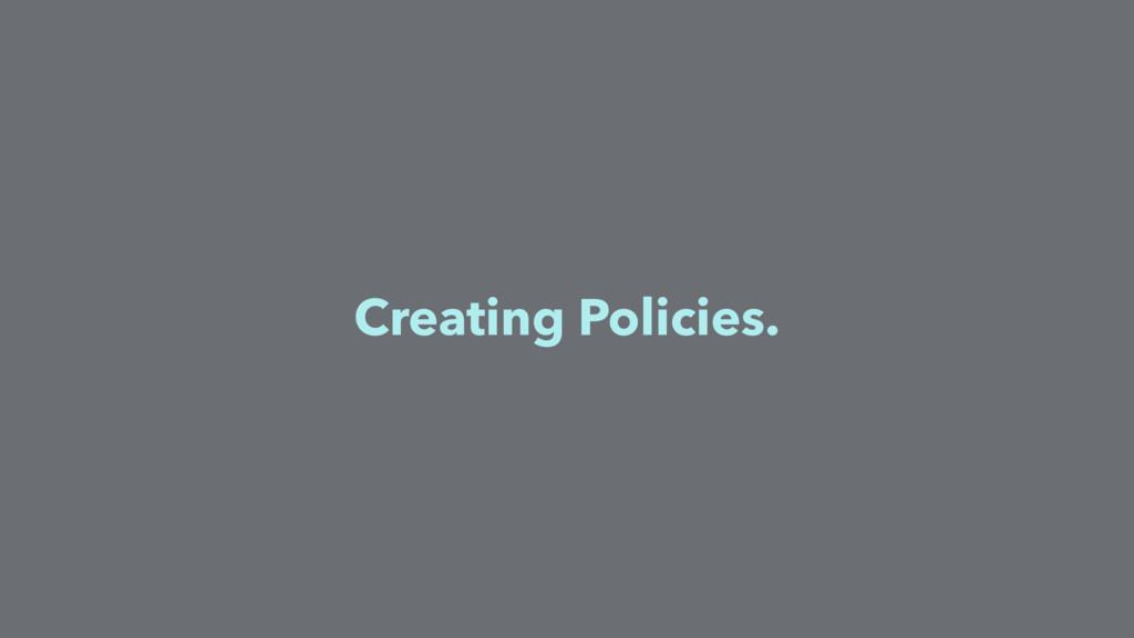 Creating Policies.