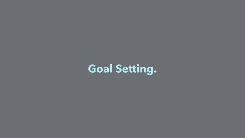 Goal Setting.