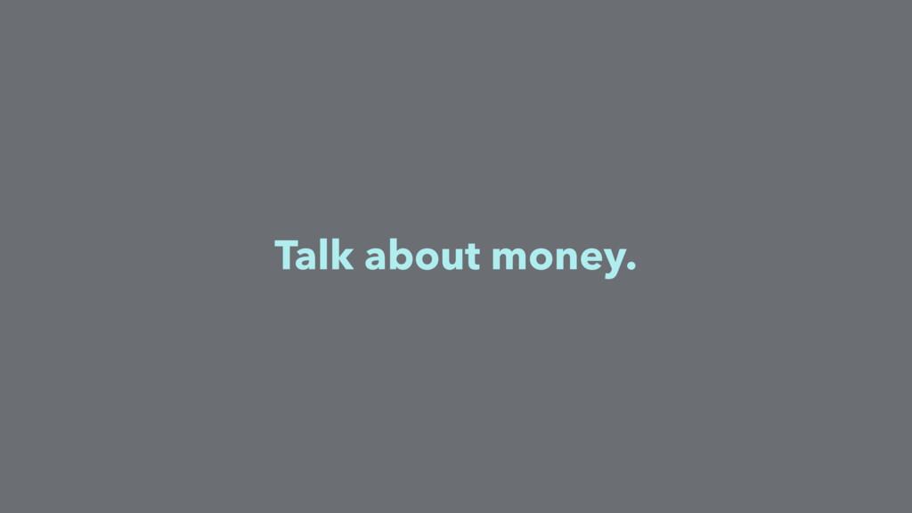 Talk about money.