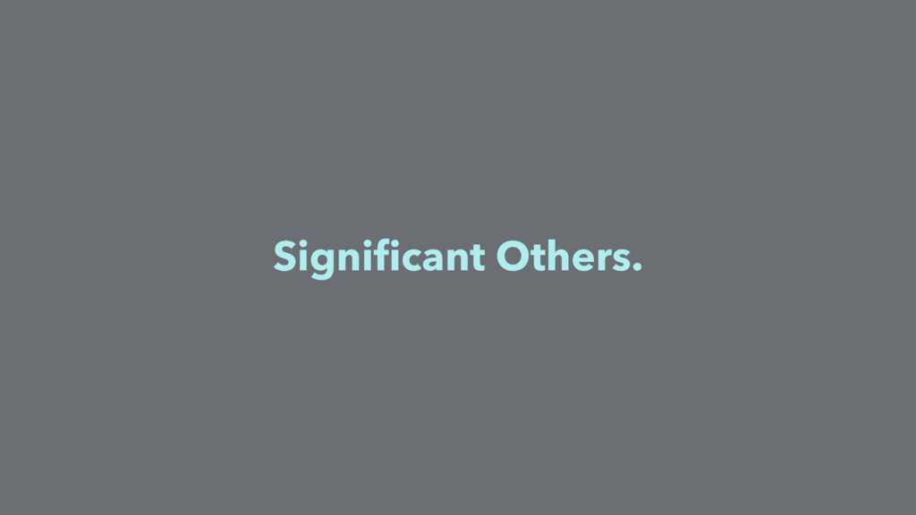Significant Others.