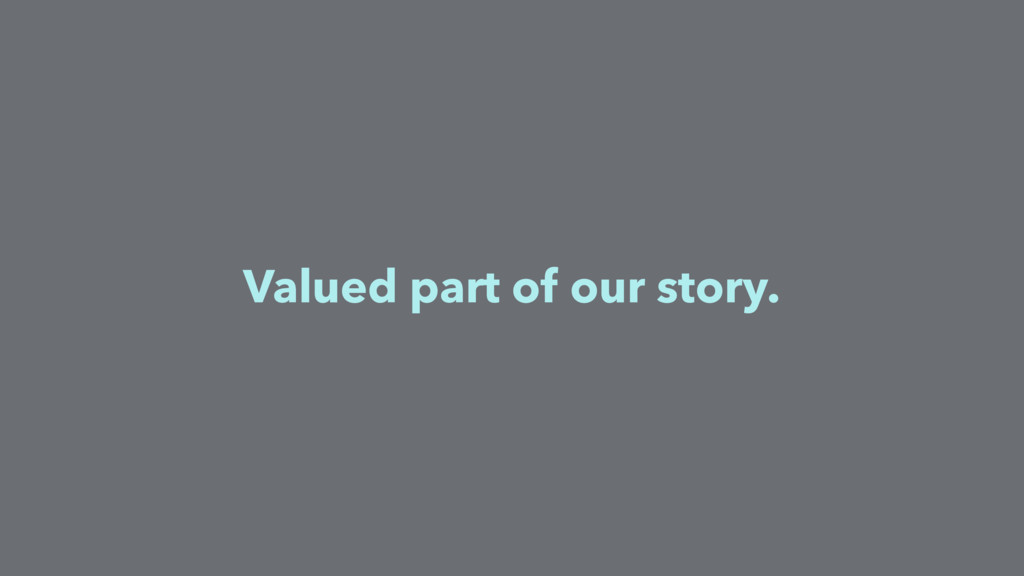 Valued part of our story.