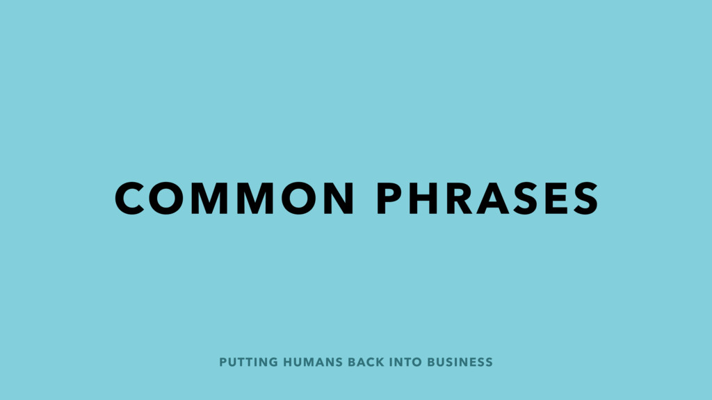 PUTTING HUMANS BACK INTO BUSINESS COMMON PHRASES