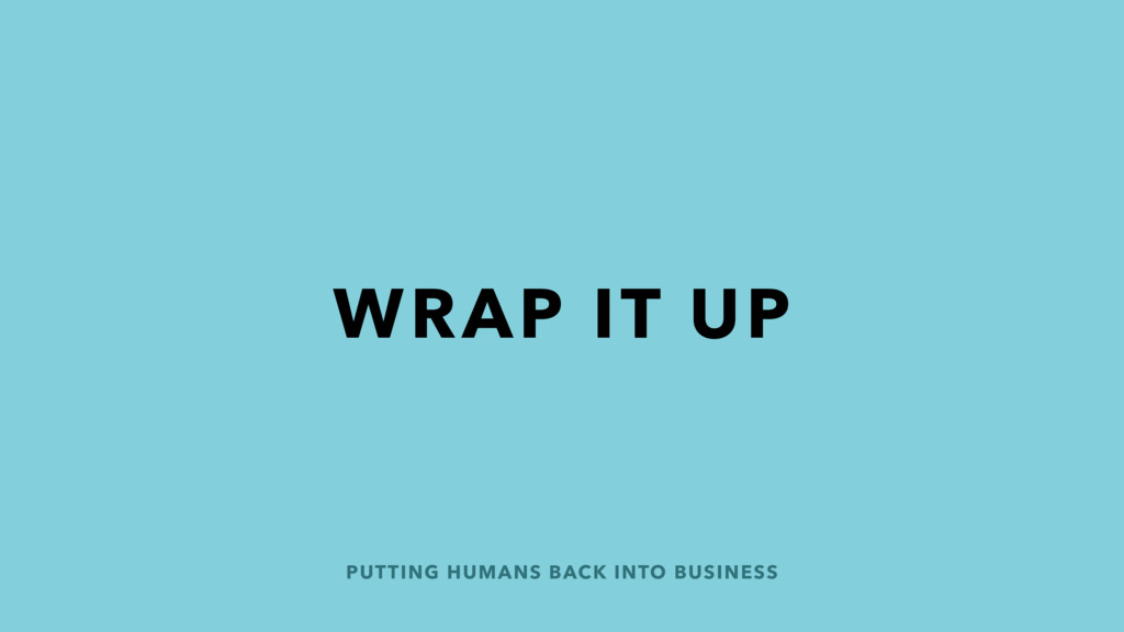 WRAP IT UP PUTTING HUMANS BACK INTO BUSINESS