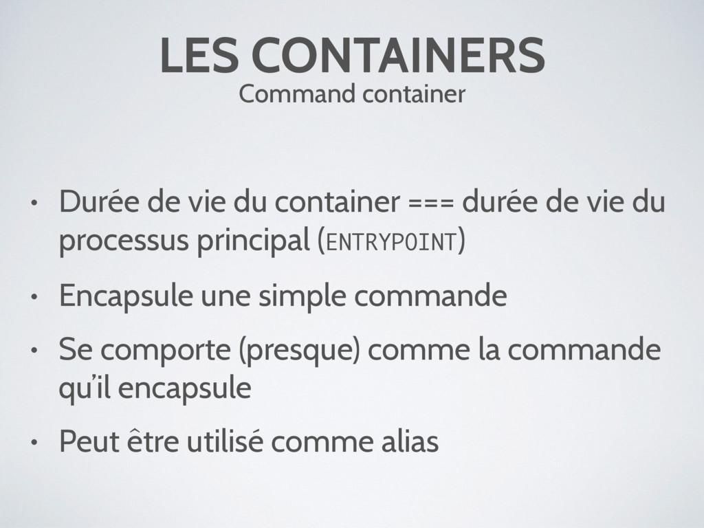 LES CONTAINERS Command container • Durée de vie...