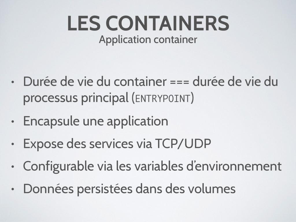 LES CONTAINERS Application container • Durée de...