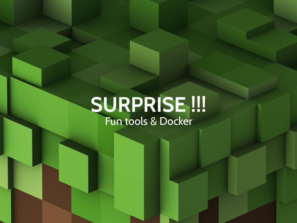 SURPRISE !!! Fun tools & Docker