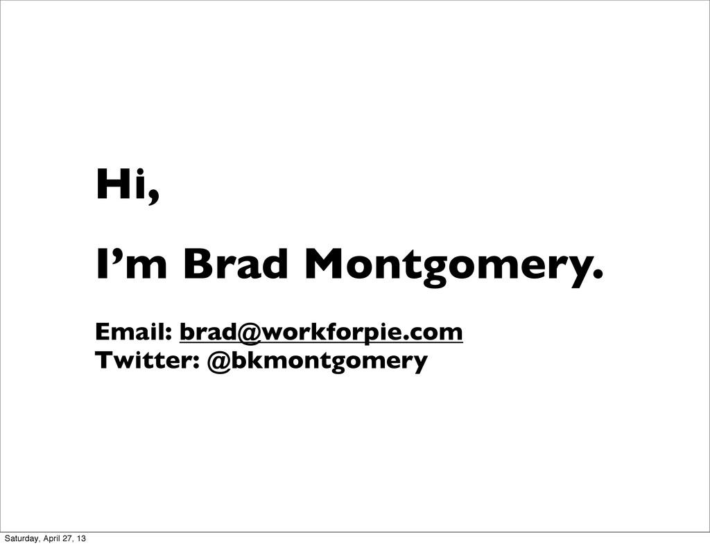 Hi, I'm Brad Montgomery. Email: brad@workforpie...