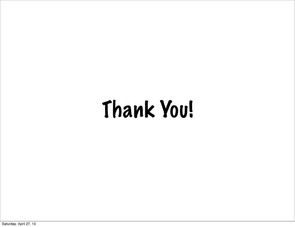 Thank You! Saturday, April 27, 13