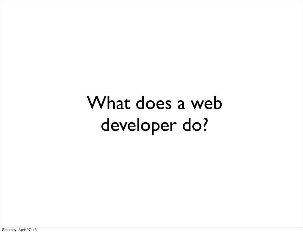 What does a web developer do? Saturday, April 2...