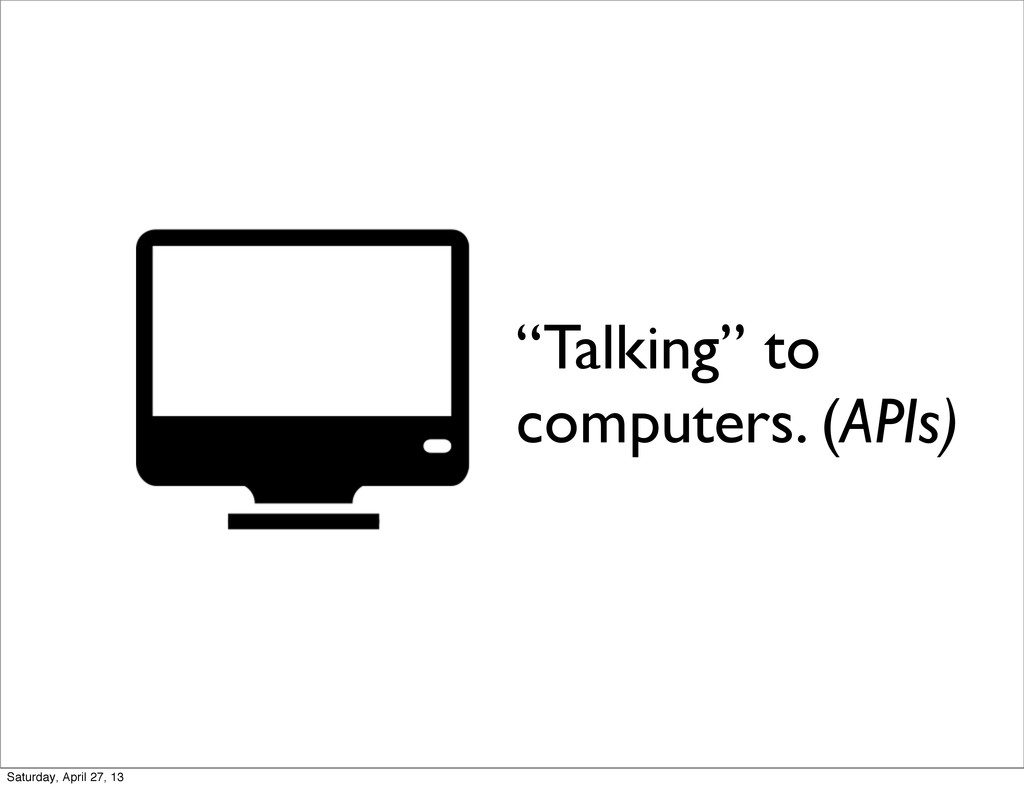 """Talking"" to computers. (APIs) Saturday, April ..."