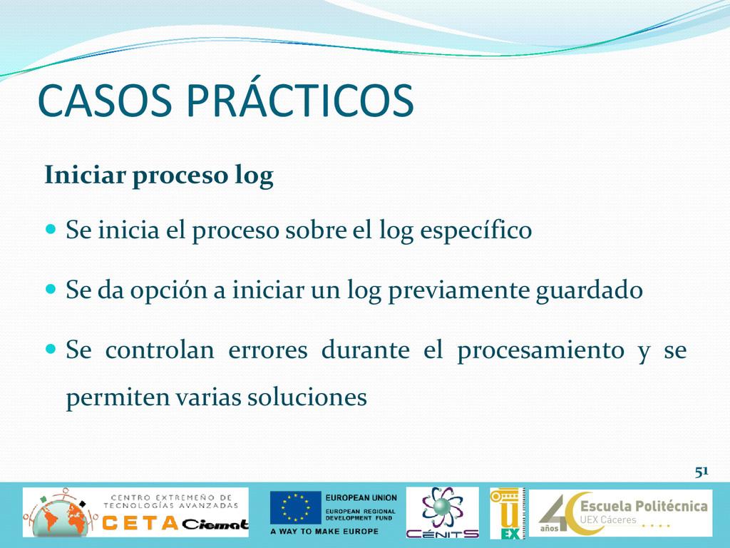 CASOS PRÁCTICOS Iniciar proceso log  Se inicia...