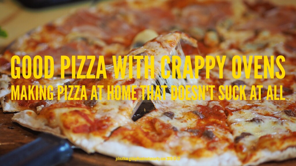 GOOD PIZZA WITH CRAPPY OVENS MAKING PIZZA AT HO...