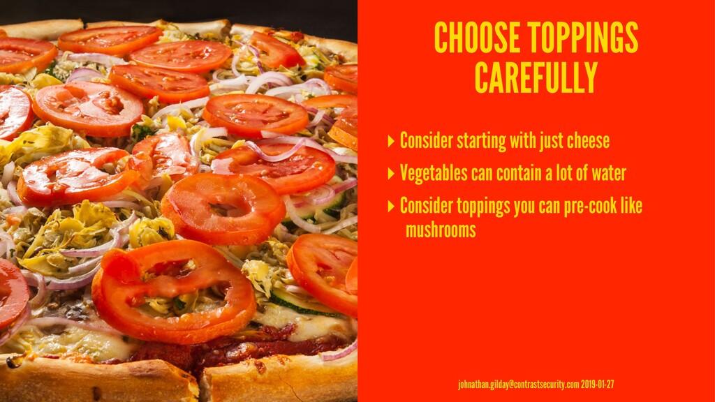CHOOSE TOPPINGS CAREFULLY ▸ Consider starting w...
