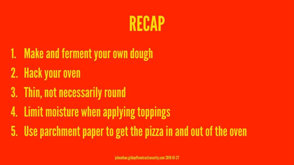 RECAP 1. Make and ferment your own dough 2. Hac...