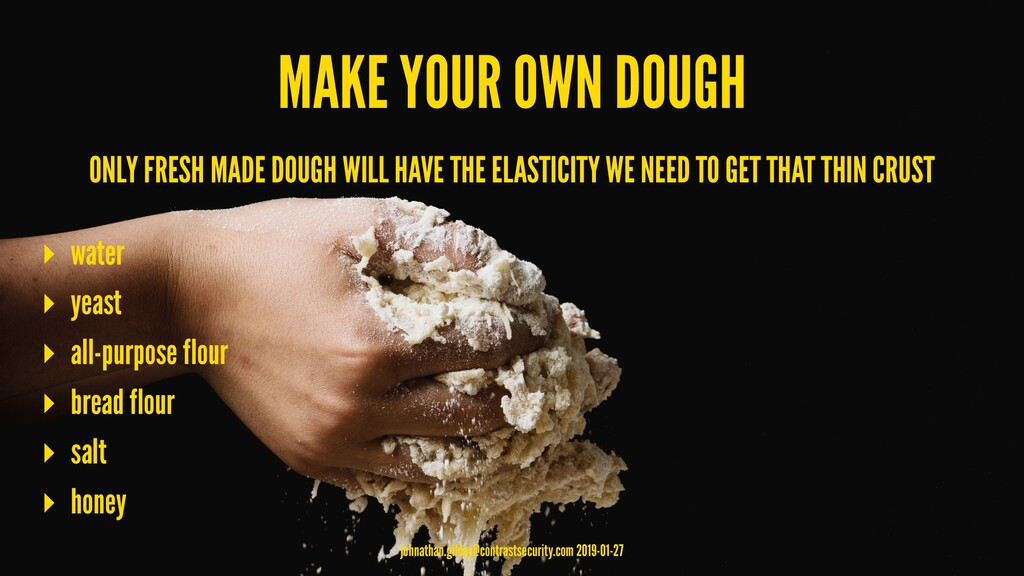 MAKE YOUR OWN DOUGH ONLY FRESH MADE DOUGH WILL ...