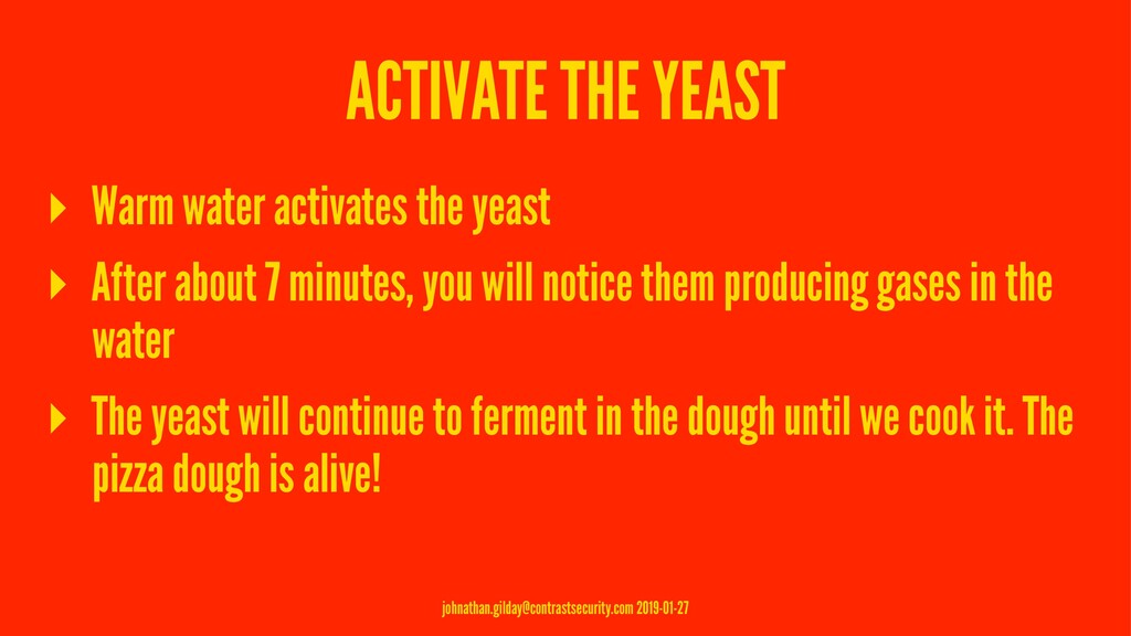 ACTIVATE THE YEAST ▸ Warm water activates the y...