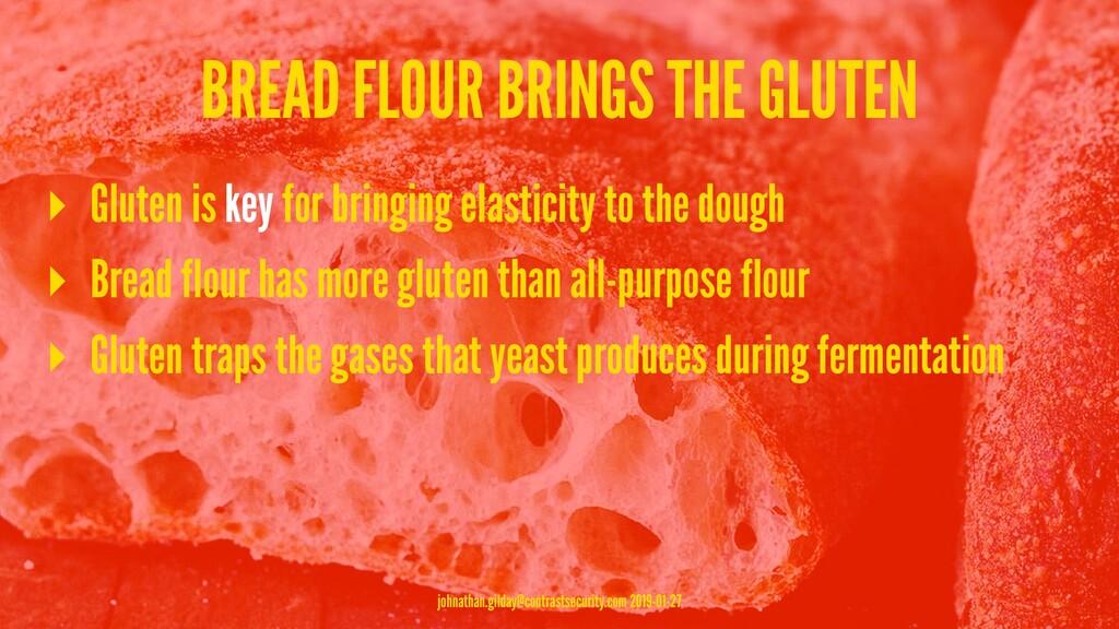 BREAD FLOUR BRINGS THE GLUTEN ▸ Gluten is key f...