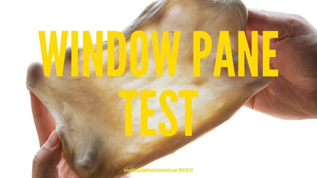 WINDOW PANE TEST johnathan.gilday@contrastsecur...