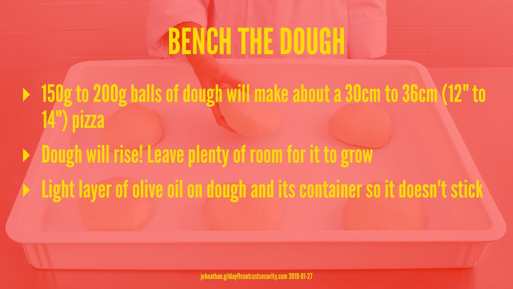 BENCH THE DOUGH ▸ 150g to 200g balls of dough w...