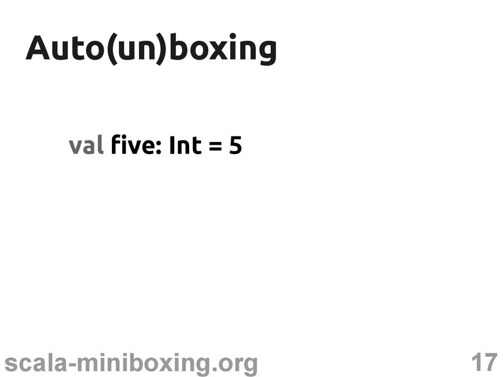 17 scala-miniboxing.org Auto(un)boxing Auto(un)...