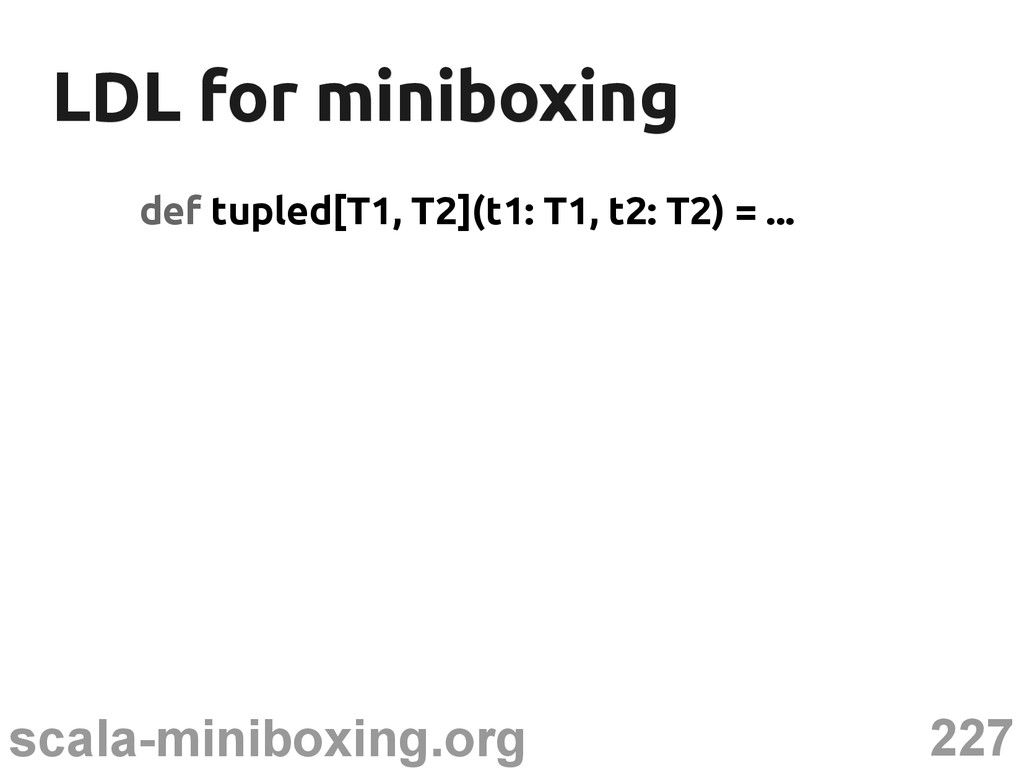 227 scala-miniboxing.org LDL for miniboxing LDL...