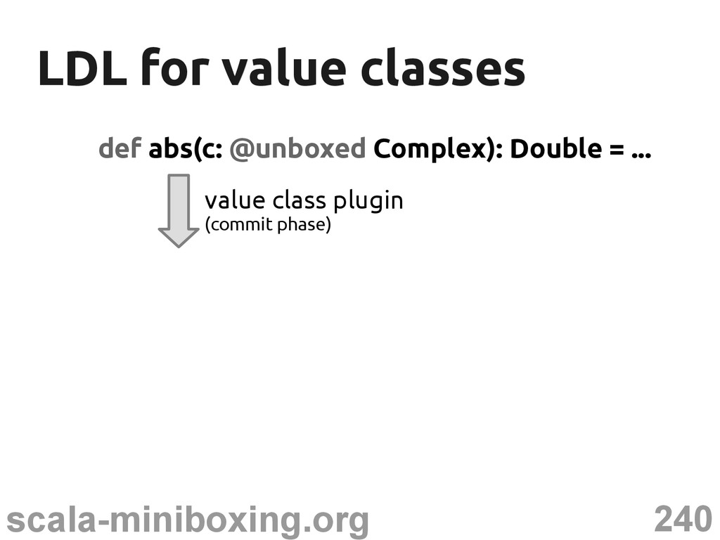 240 scala-miniboxing.org LDL for value classes ...