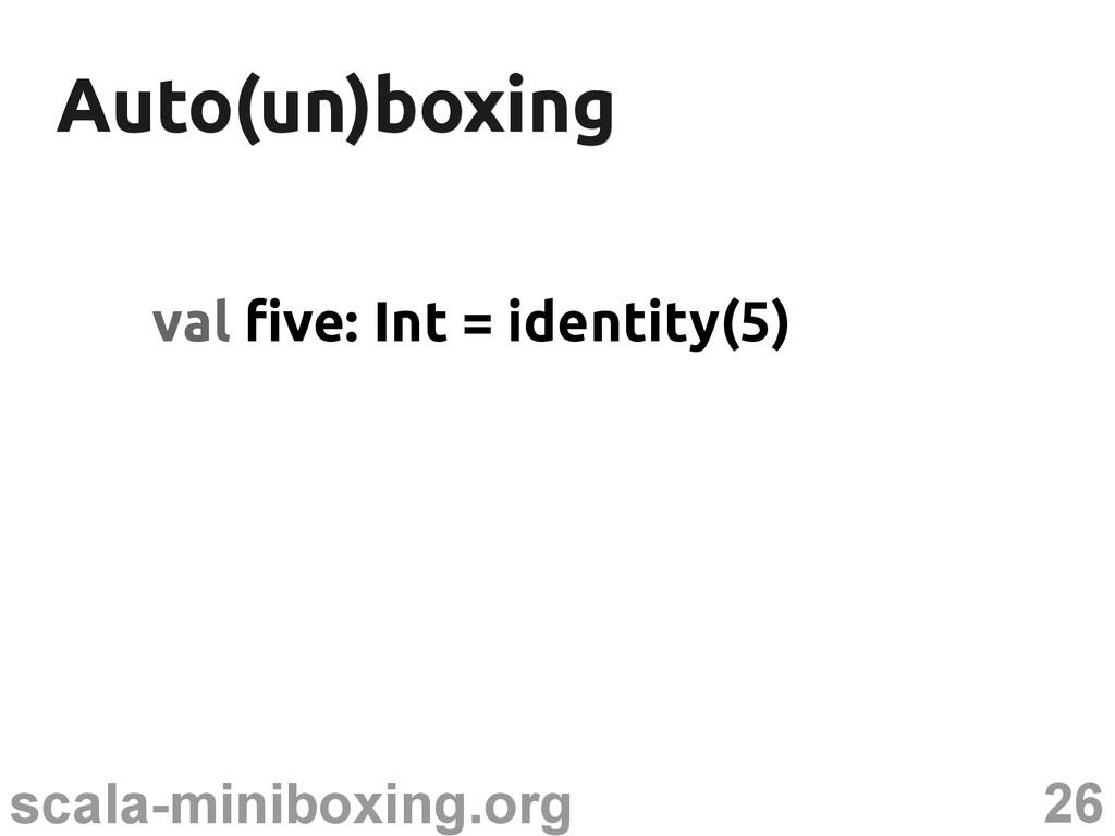 26 scala-miniboxing.org Auto(un)boxing Auto(un)...