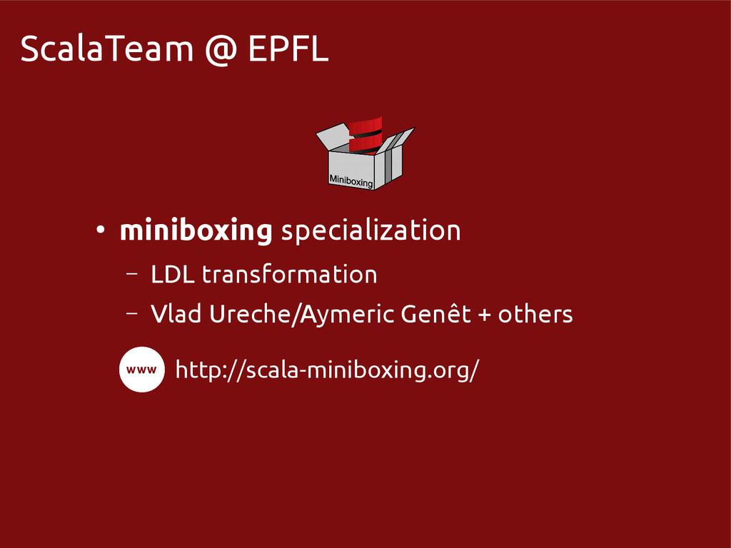 scala-miniboxing.org ScalaTeam @ EPFL ● minibox...