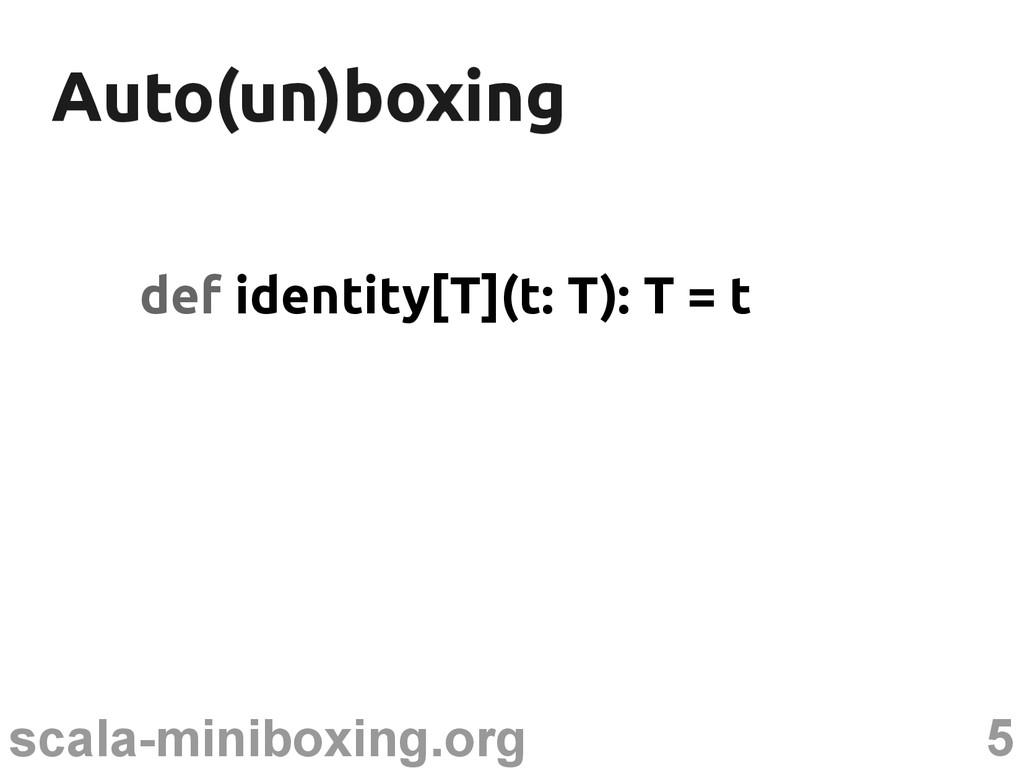 5 scala-miniboxing.org Auto(un)boxing Auto(un)b...