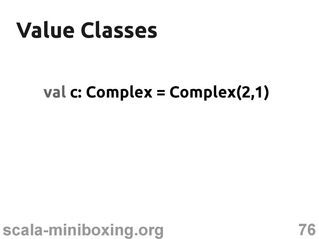 76 scala-miniboxing.org Value Classes Value Cla...