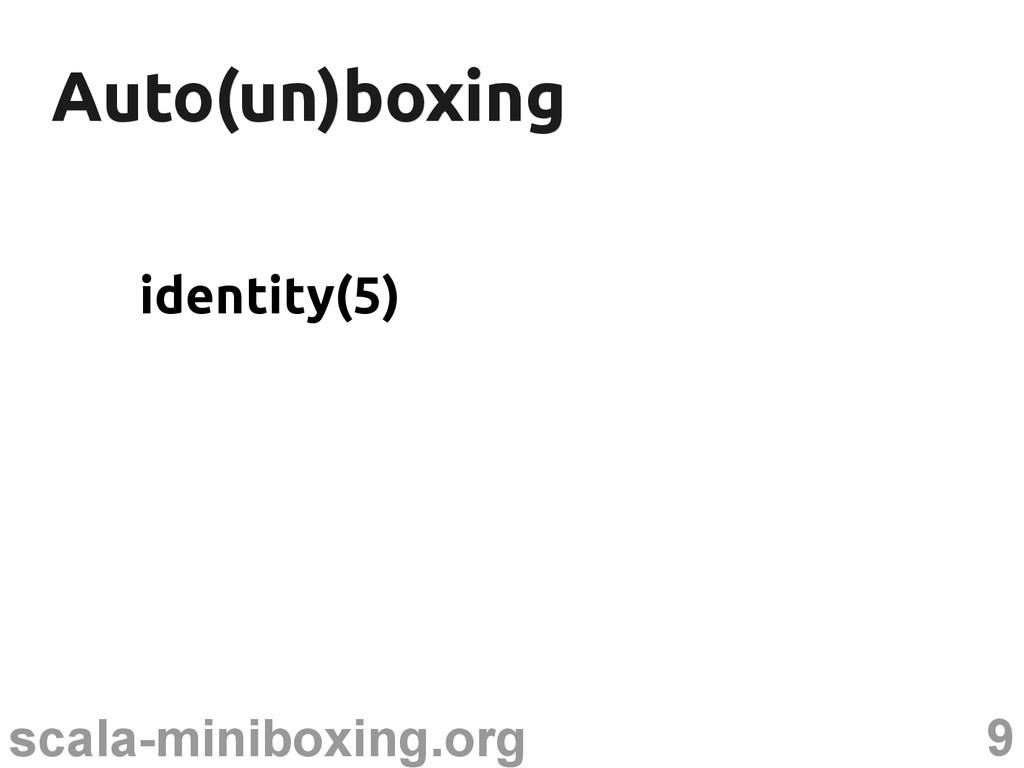 9 scala-miniboxing.org Auto(un)boxing Auto(un)b...