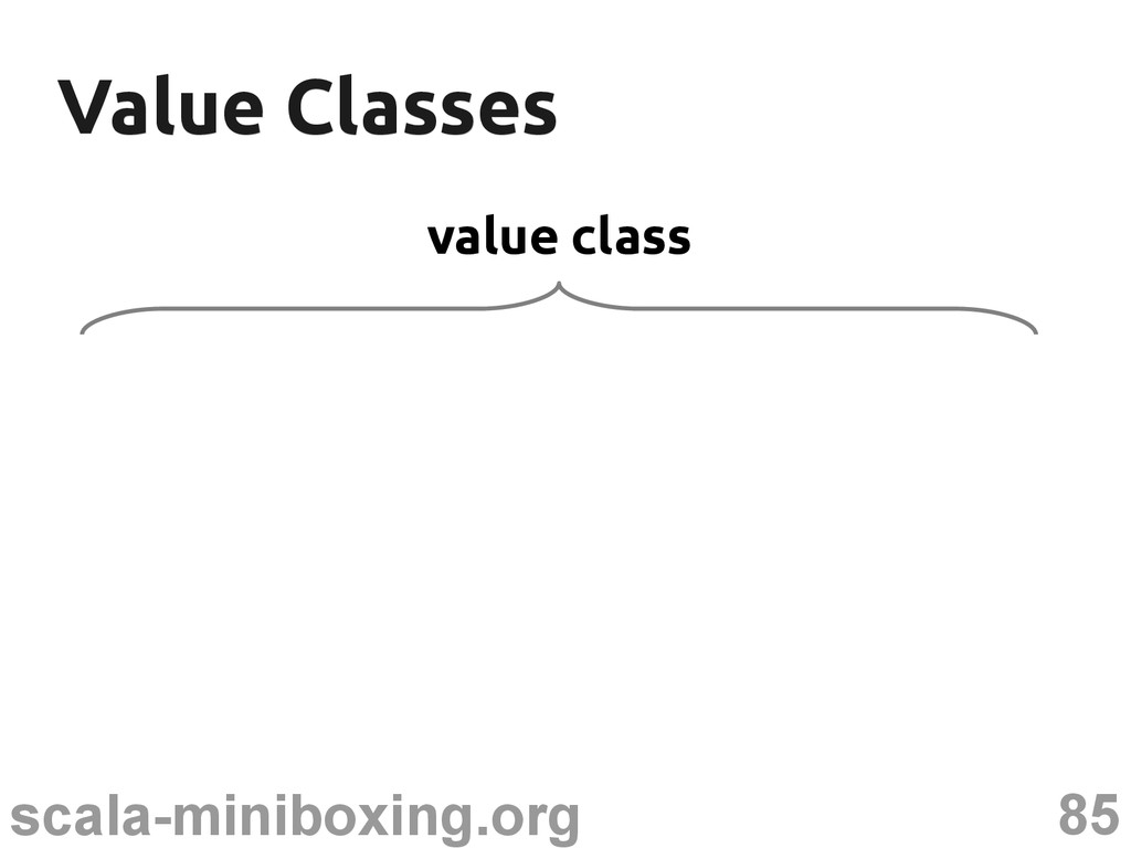 85 scala-miniboxing.org Value Classes Value Cla...