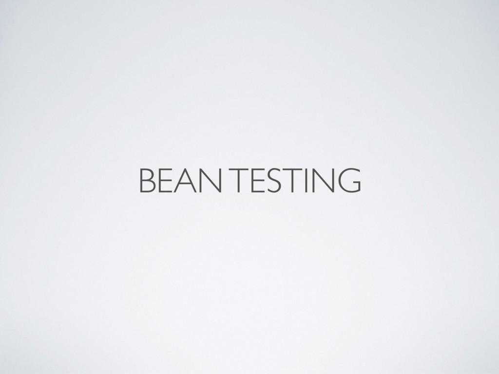BEAN TESTING