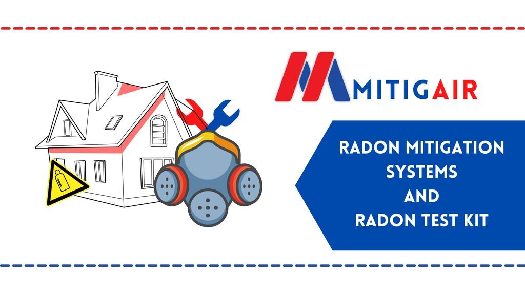 MitigAir radon mitigation systemS AND radon t...
