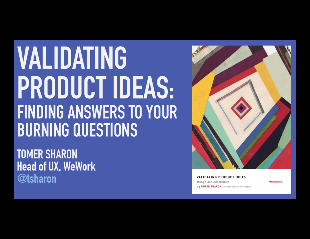 VALIDATING PRODUCT IDEAS: FINDING ANSWERS TO YO...