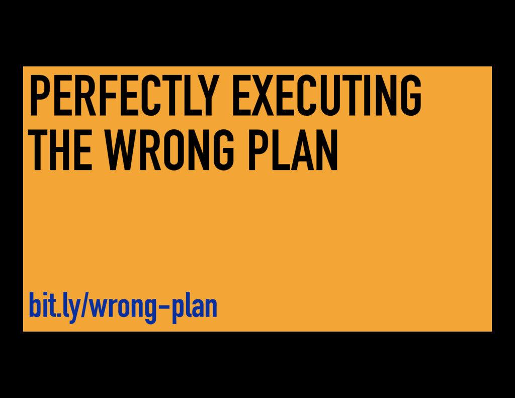 PERFECTLY EXECUTING THE WRONG PLAN bit.ly/wrong...