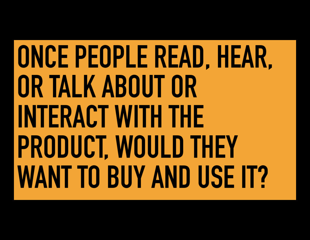 ONCE PEOPLE READ, HEAR, OR TALK ABOUT OR INTERA...