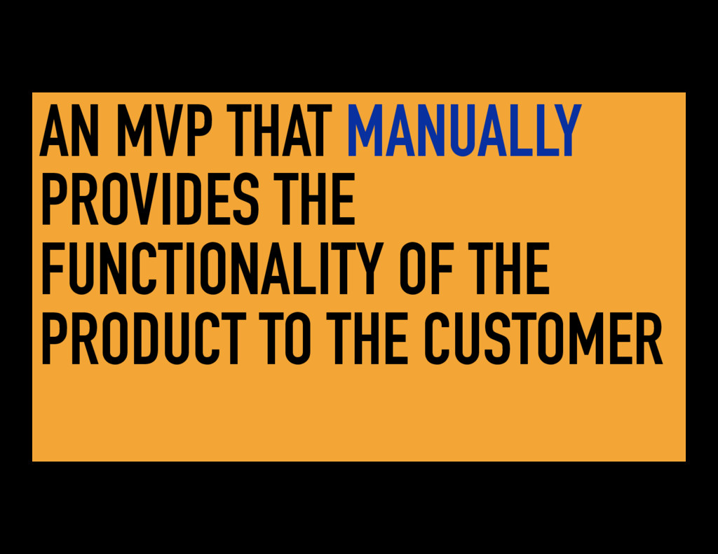AN MVP THAT MANUALLY PROVIDES THE FUNCTIONALITY...