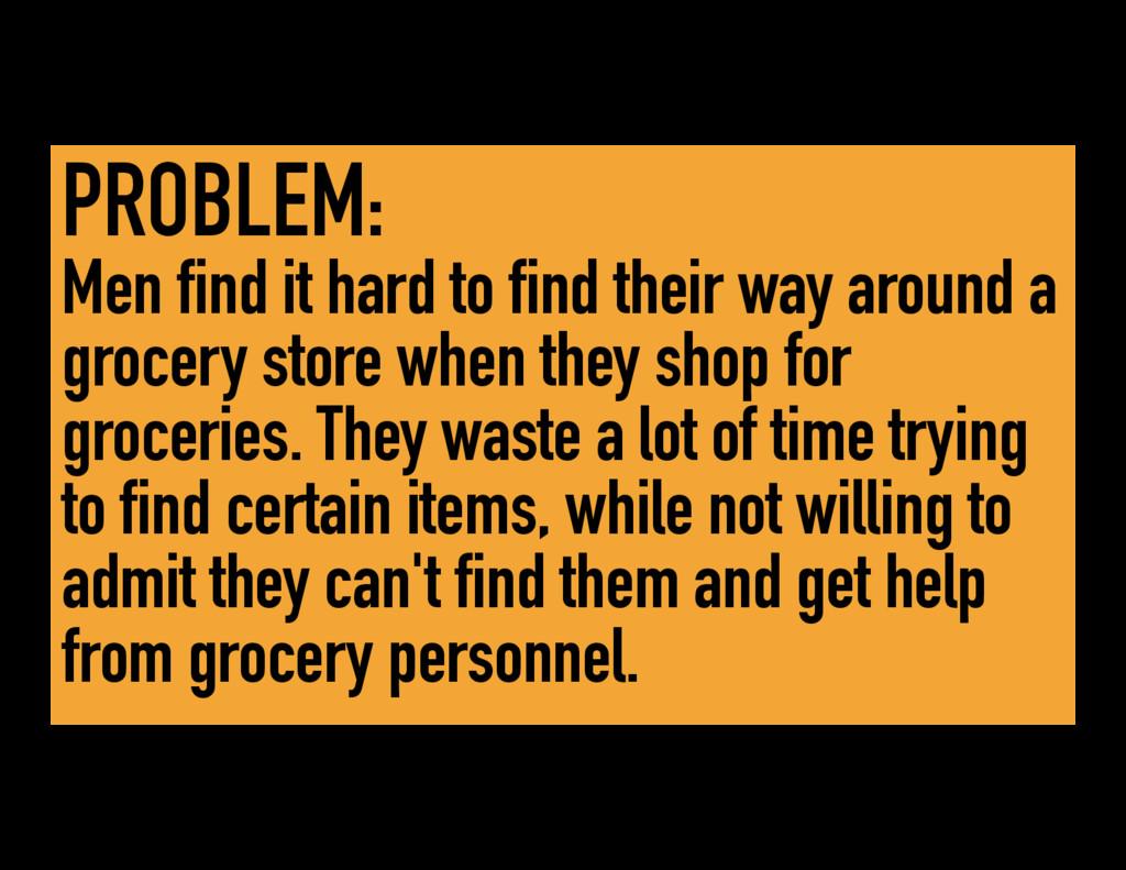 PROBLEM: Men find it hard to find their way aro...