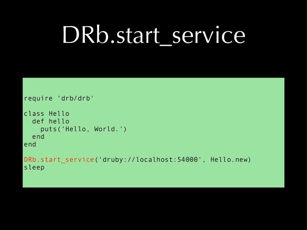 DRb.start_service require 'drb/drb' class Hello...