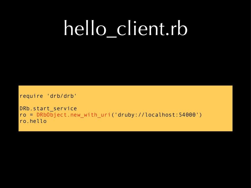 hello_client.rb require 'drb/drb' DRb.start_ser...
