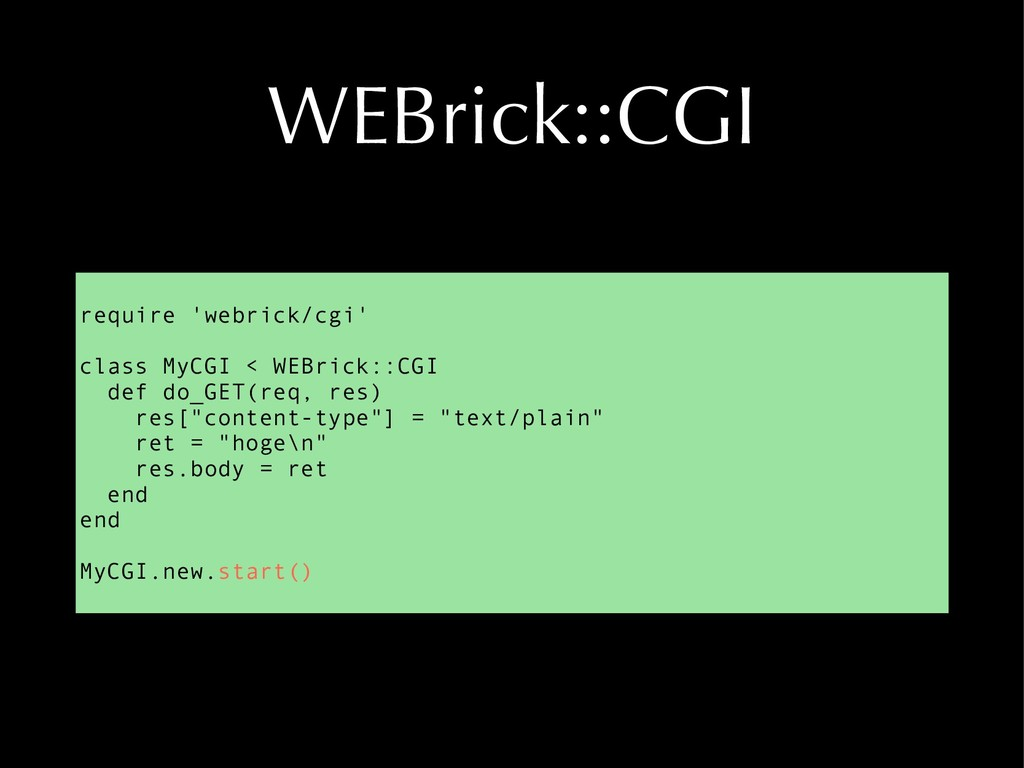 WEBrick::CGI require 'webrick/cgi' class MyCGI ...