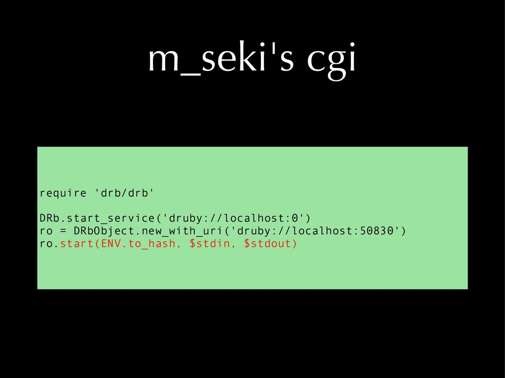 m_seki's cgi require 'drb/drb' DRb.start_servic...