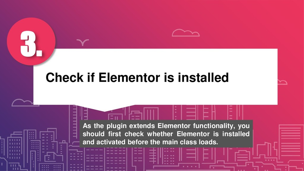 Check if Elementor is installed 3. As the plugi...