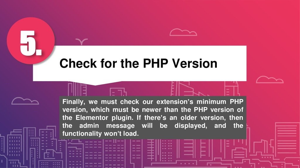 Check for the PHP Version 5. Finally, we must c...