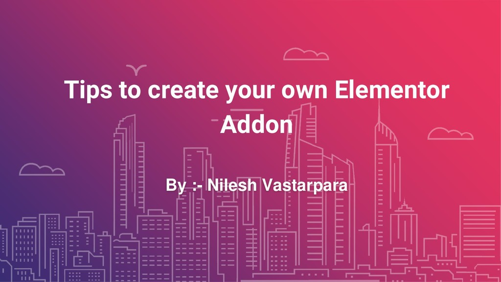 Tips to create your own Elementor Addon By :- N...