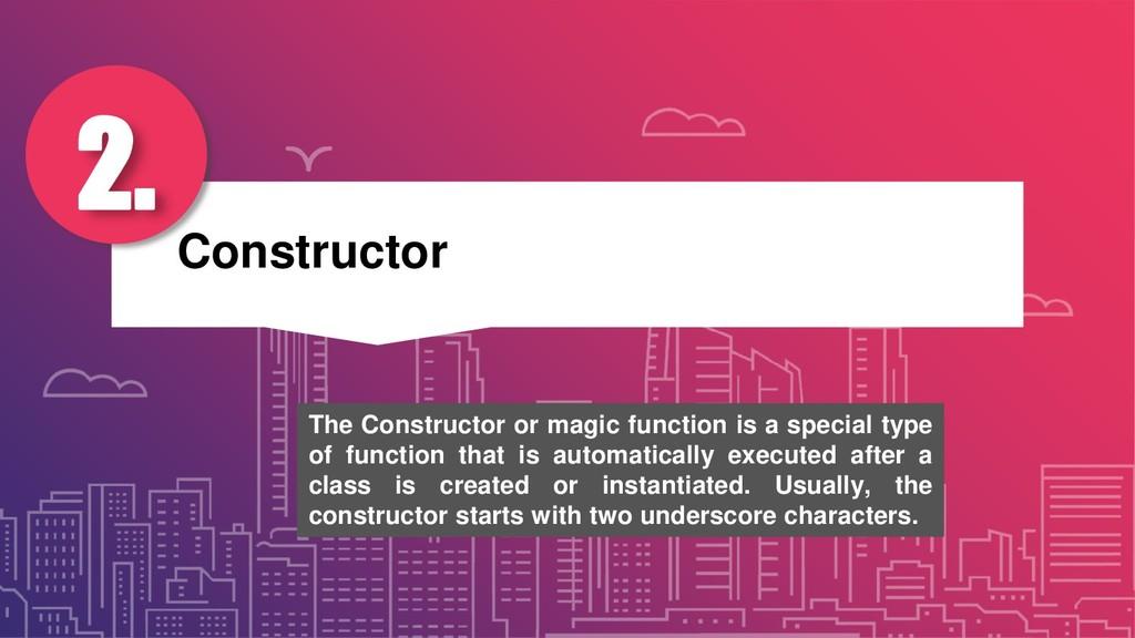 Constructor 2. The Constructor or magic functio...