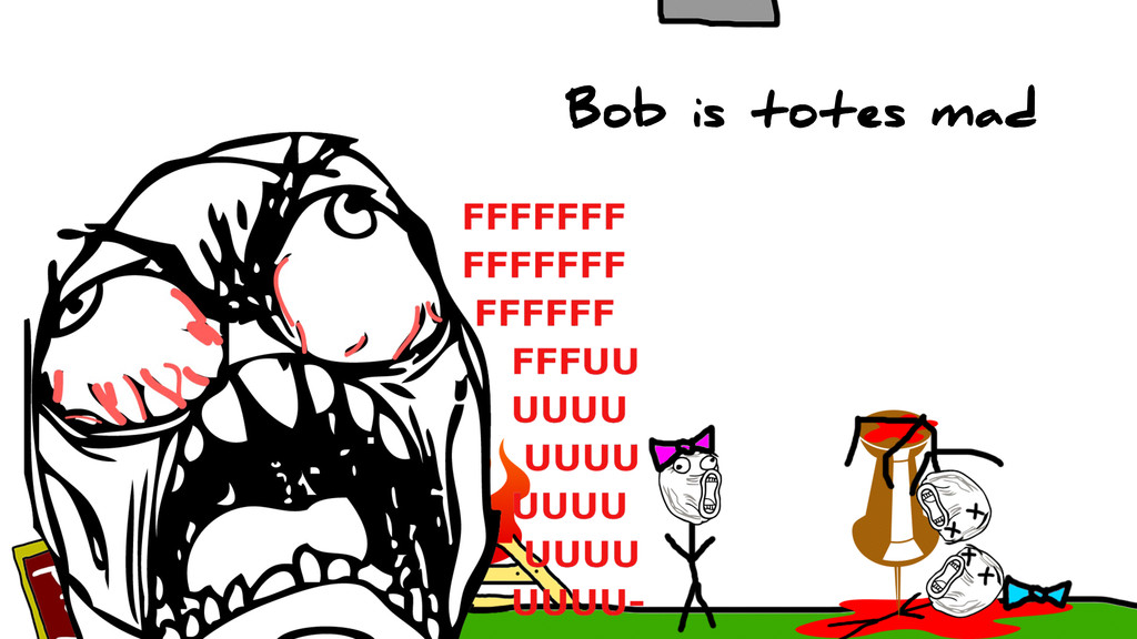Bob is totes mad