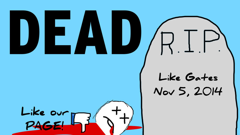 DEAD Like our PAGE! Like Gates Nov 5, 2014